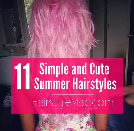 11 Cute & Simple Hairstyles That are Perfect for Summer!