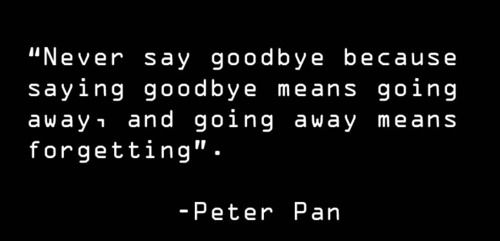 Never Say Goodbye Quotes Pinterest Peter Pan Quotes Quote