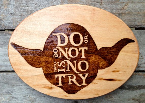 Yoda Do Or Do Not There Is No Try Wood Burned Sign By