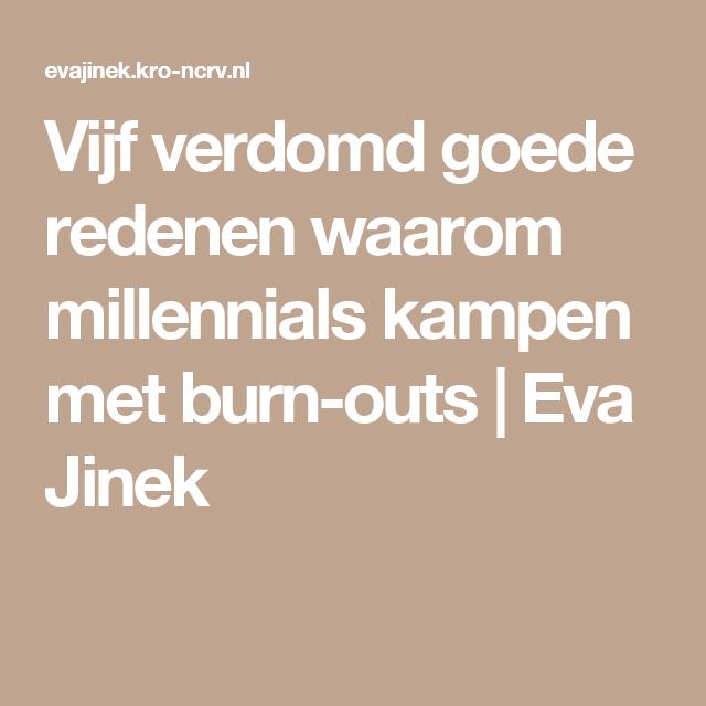Vijf verdomd goede redenen waarom millennials kampen met burn-outs | Eva Jinek
