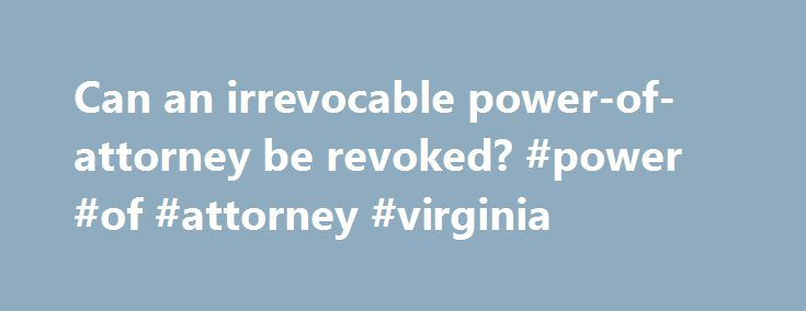 Can An Irrevocable PowerOfAttorney Be Revoked Power Of