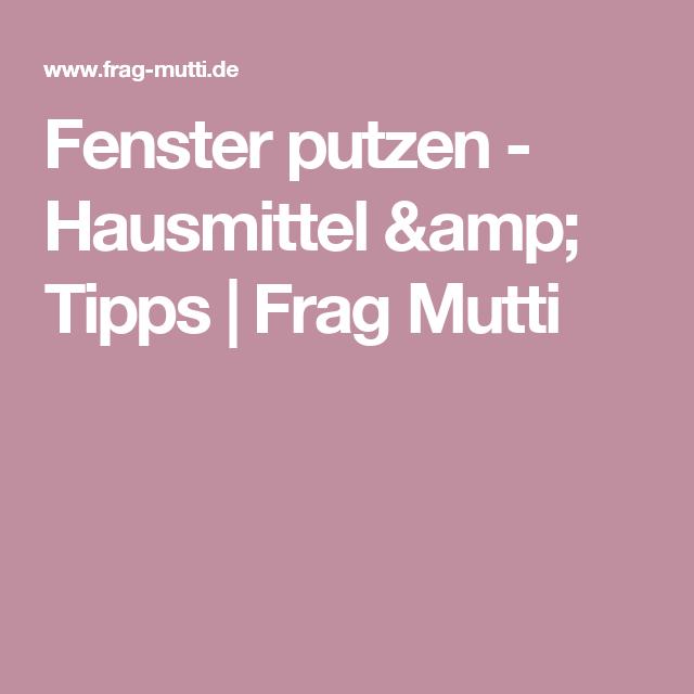 Fenster putzen - Hausmittel & Tipps | Frag Mutti | Tipps | Pinterest