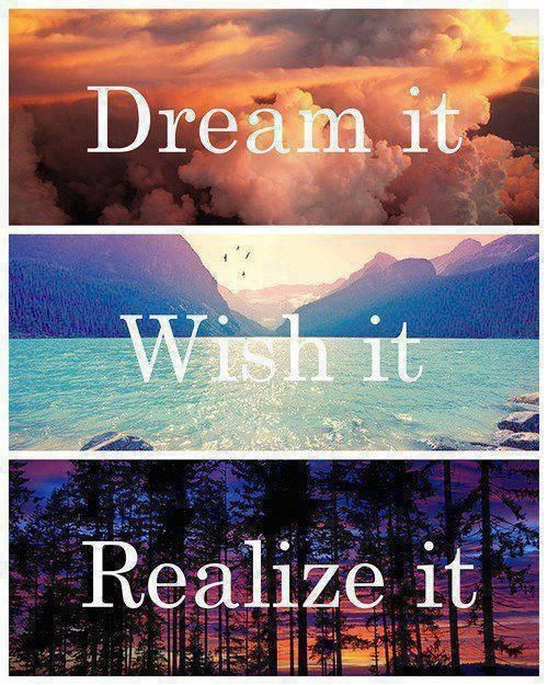 Dream It, Wish It, Realize It Life Quotes Quotes Dreams Life Happiness Dream  Wish