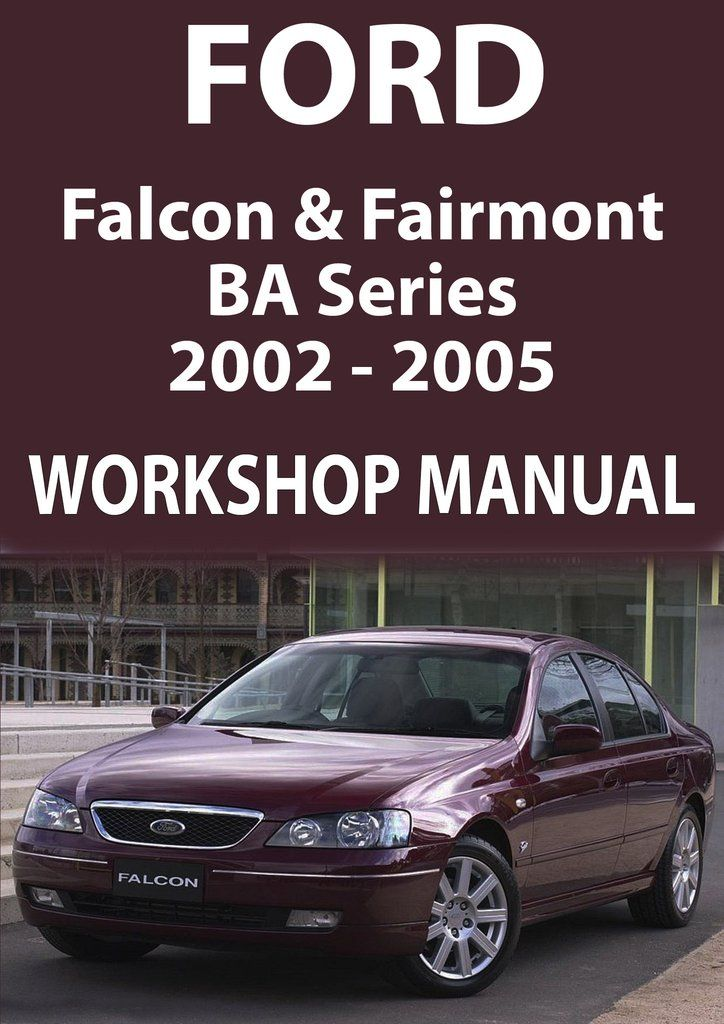 FORD Falcon and Fairmont Workshop Manual: BA Series 2002