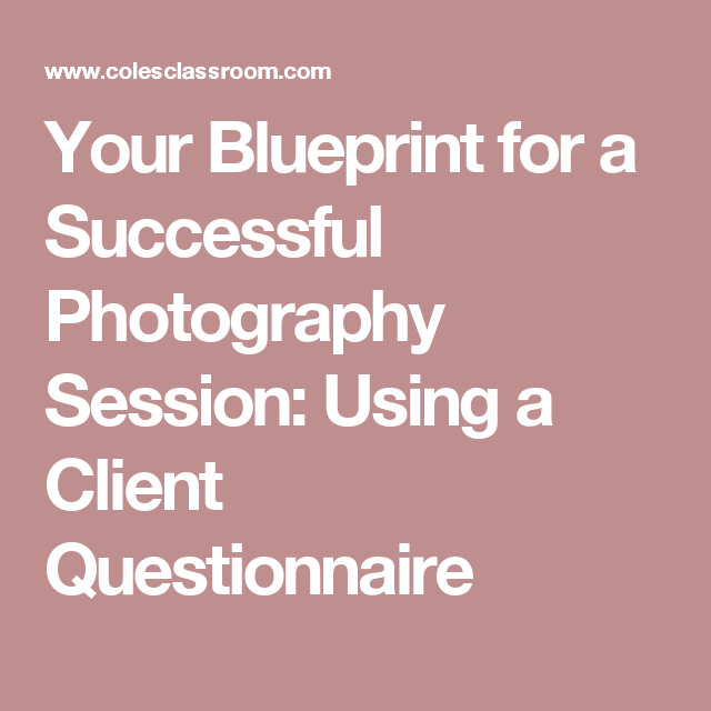 Your blueprint for a successful photography session using a client your blueprint for a successful photography session using a client questionnaire malvernweather Image collections
