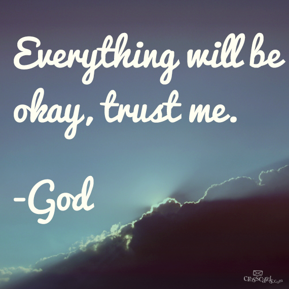 Everything Will Be Okay Trust Me God Drb Inspiration God