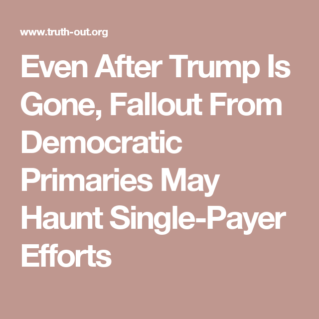 Even After Trump Is Gone, Fallout From Democratic Primaries May Haunt Single-Payer Efforts