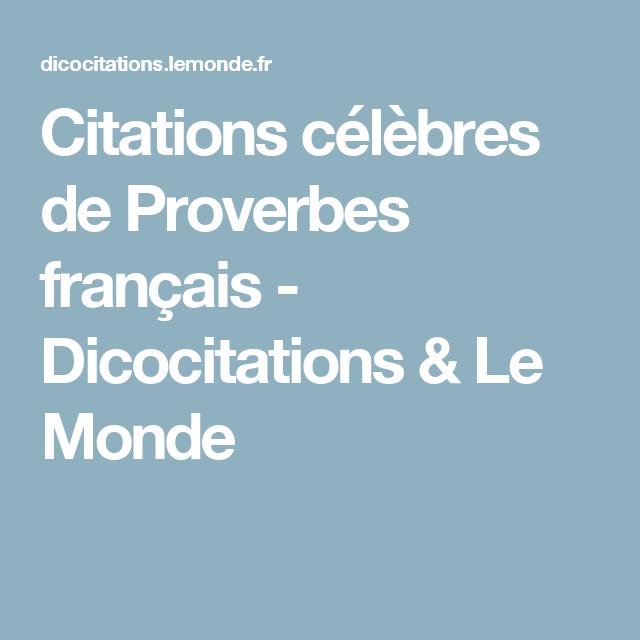 Citations Celebres De Proverbes Francais Dicocitations Le Monde Proverbe Francais Proverbe Citations Celebres