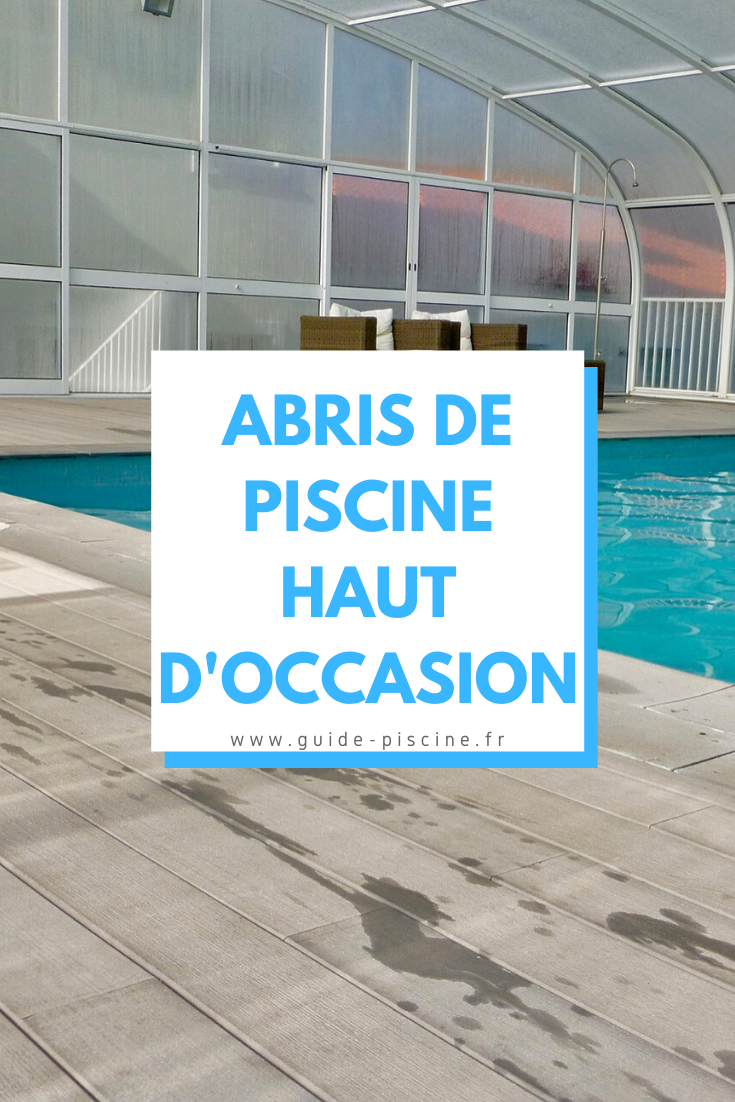 Abri De Piscine Haut D Occasion Guide Piscine Fr En 2020 Abri Piscine Piscine Abri