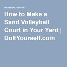 How to Make a Sand Volleyball Court in Your Yard   Sand ...