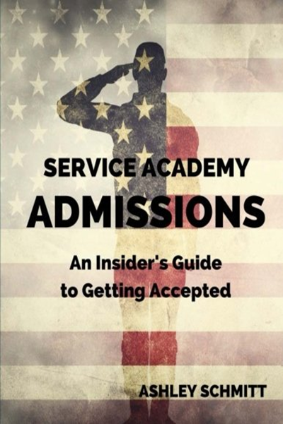 Service Academy Admissions An Insider's Guide to the