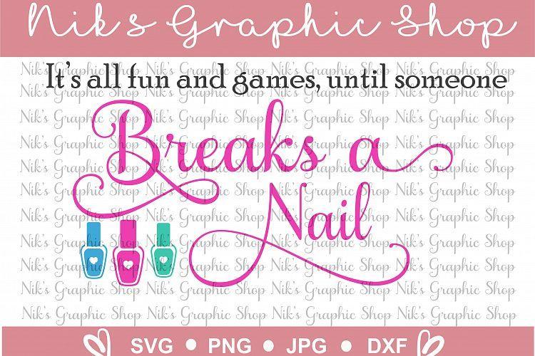 Break a nail svg, all fun and games svg, nail tech svg
