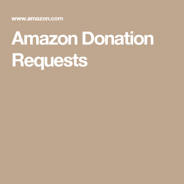 Amazon Donation Requests | Donation requests | Donation request