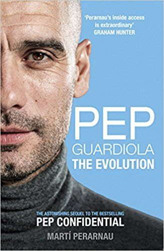 Pep Guardiola: The Evolution: Marti Perarnau: 9781909715493