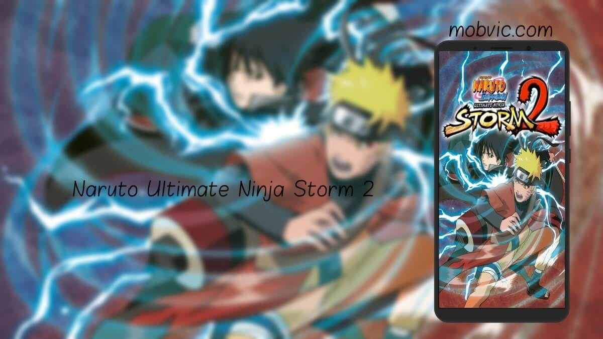 تحميل لعبة ناروتو ستورم Naruto Ultimate Ninja Storm 2 Apk للاندرويد والكمبيوتر Naruto Storm Ninja