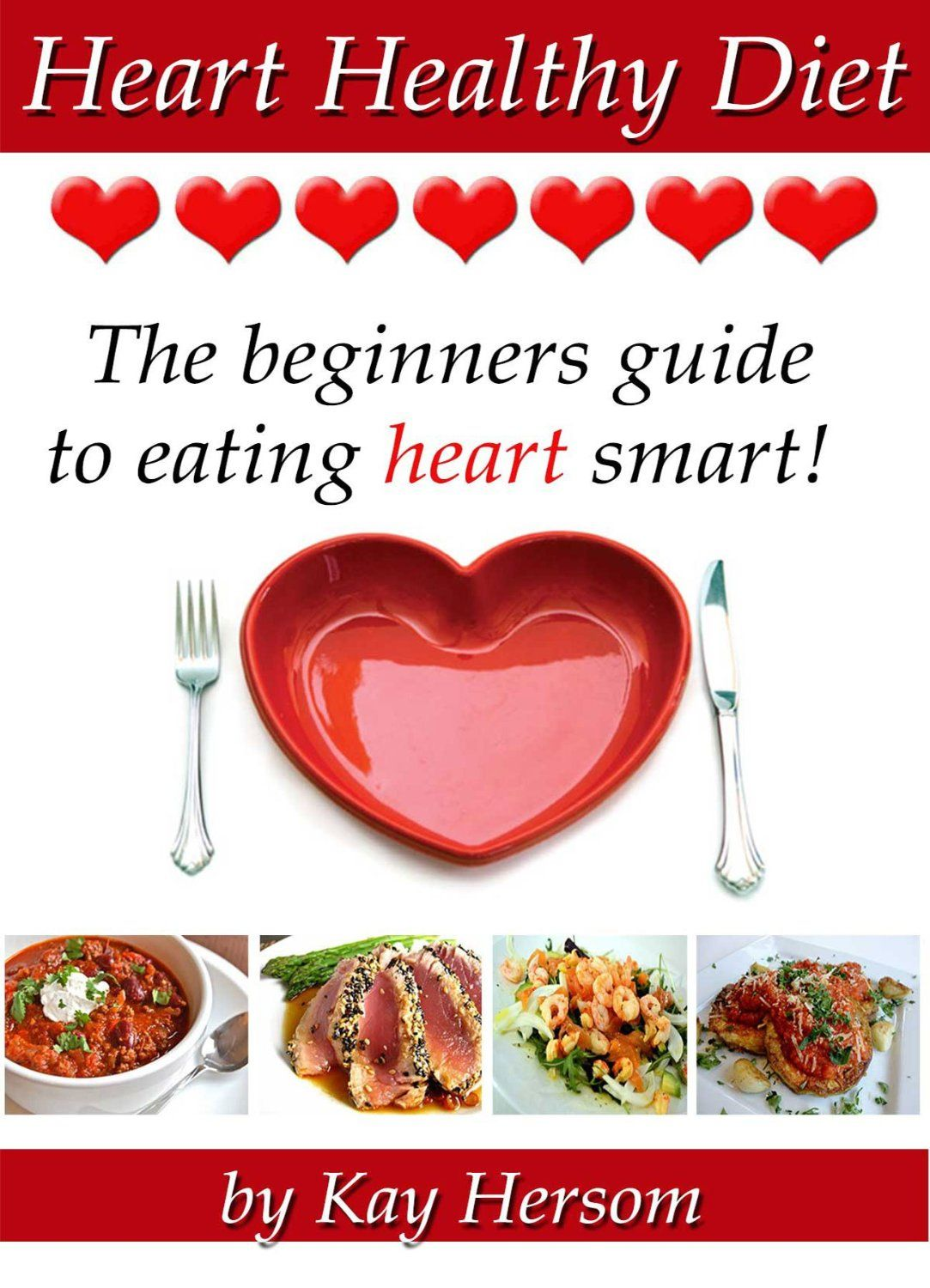 Heart Healthy Diet - The Beginners Guide to Eating Heart Smart!  by Kay Hersom ($4.16)