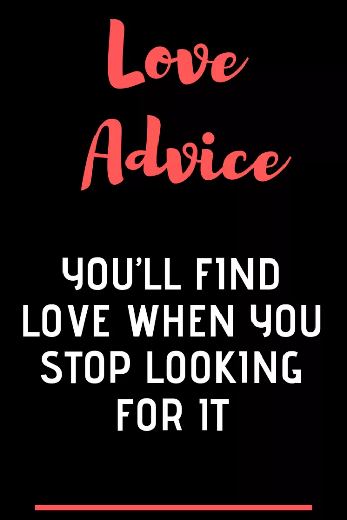 You Ll Find Love When You Stop Looking For It Buzz Catalogs Whatislove Lovesayin Motivational Quotes For Love Love Quotes For Boyfriend Love Quotes For Him