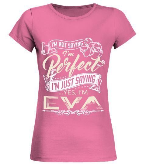 # EVA IS NOT PERFECT BUT I AM EVA .  EVA IS NOT PERFECT BUT I AM EVA  A GIFT FOR THE SPECIAL PERSON  It's a unique tshirt, with a special name!   HOW TO ORDER:  1. Select the style and color you want:  2. Click Reserve it now  3. Select size and quantity  4. Enter shipping and billing information  5. Done! Simple as that!  TIPS: Buy 2 or more to save shipping cost!   This is printable if you purchase only one piece. so dont worry, you will get yours.   Guaranteed safe and secure checkout…