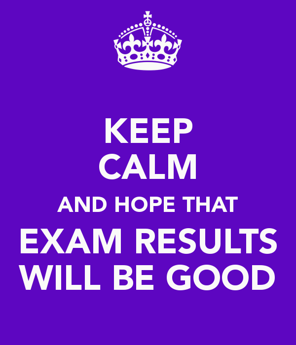 Keep Calm How Can I Keep Calm My Exam Results Are Coming Soon