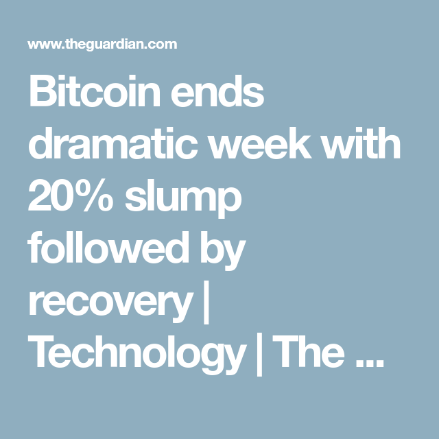 Bitcoin ends dramatic week with 20 slump followed by recovery bitcoin ends dramatic week with 20 slump followed by recovery technology the guardian ccuart Images