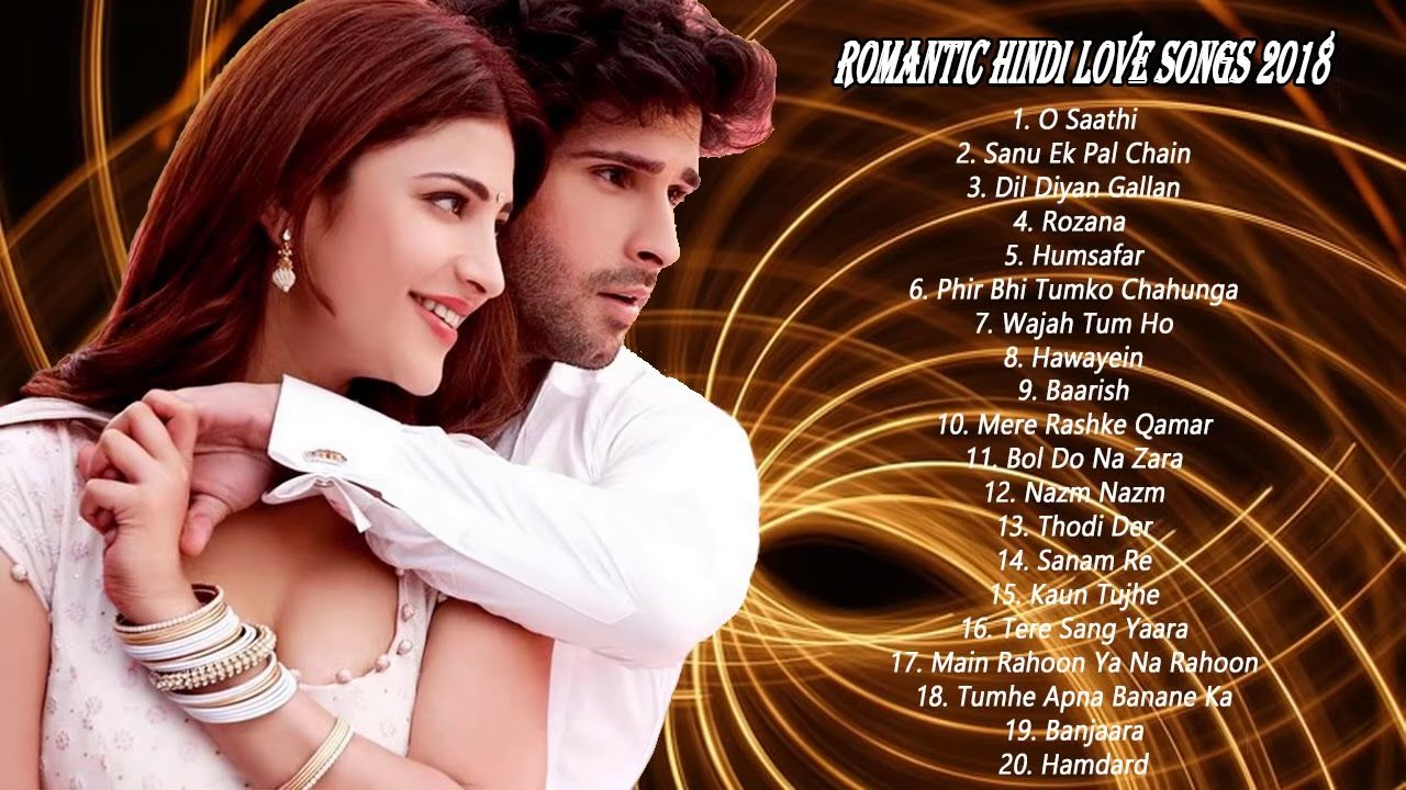ROMANTIC HINDI LOVE SONGS 2018 - Latest Bollywood Songs 2018