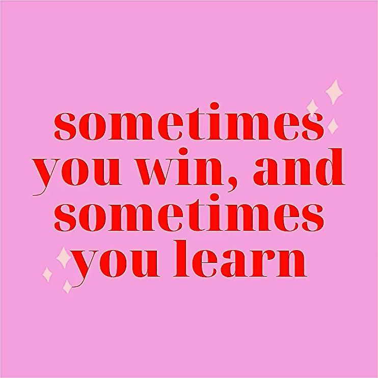 Photo of Sometimes you win, sometimes you learn.