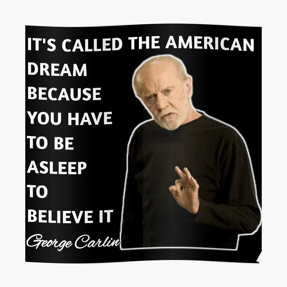 George Carlin Quote On The American Dream By Raglan Rose Redbubble George Carlin Carlin American Dream In 2021 George Carlin Carlin Happy Sunday Quotes