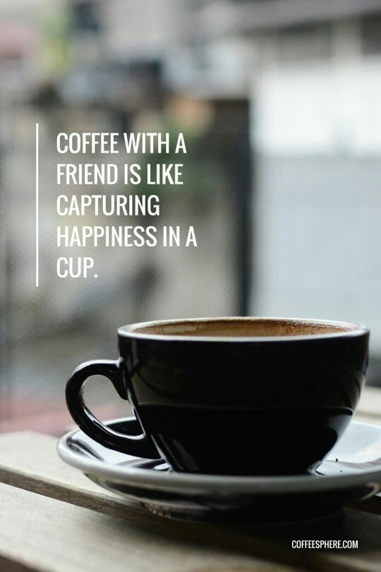 Pin By Hanna Kelley On Life Changing Quotes Pinterest Life Delectable Quotes About Coffee And Friendship