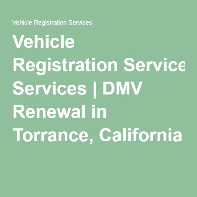 Vehicle Registration Renewal Ca >> Vehicle Registration Services Dmv Renewal In Torrance
