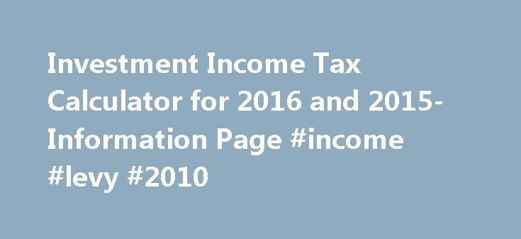 Investment Income Tax Calculator for 2016 and 2015- Information - income tax calculator