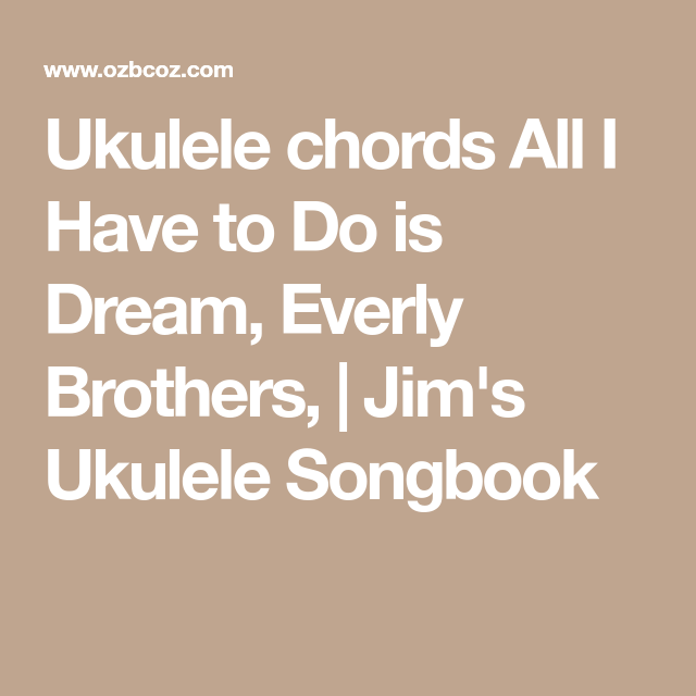 Ukulele chords All I Have to Do is Dream, Everly Brothers, | Jim\'s ...