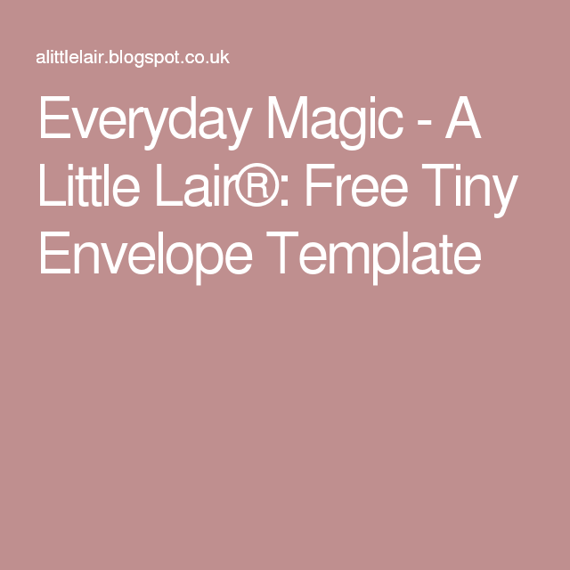 everyday magic a little lair free tiny envelope template gift