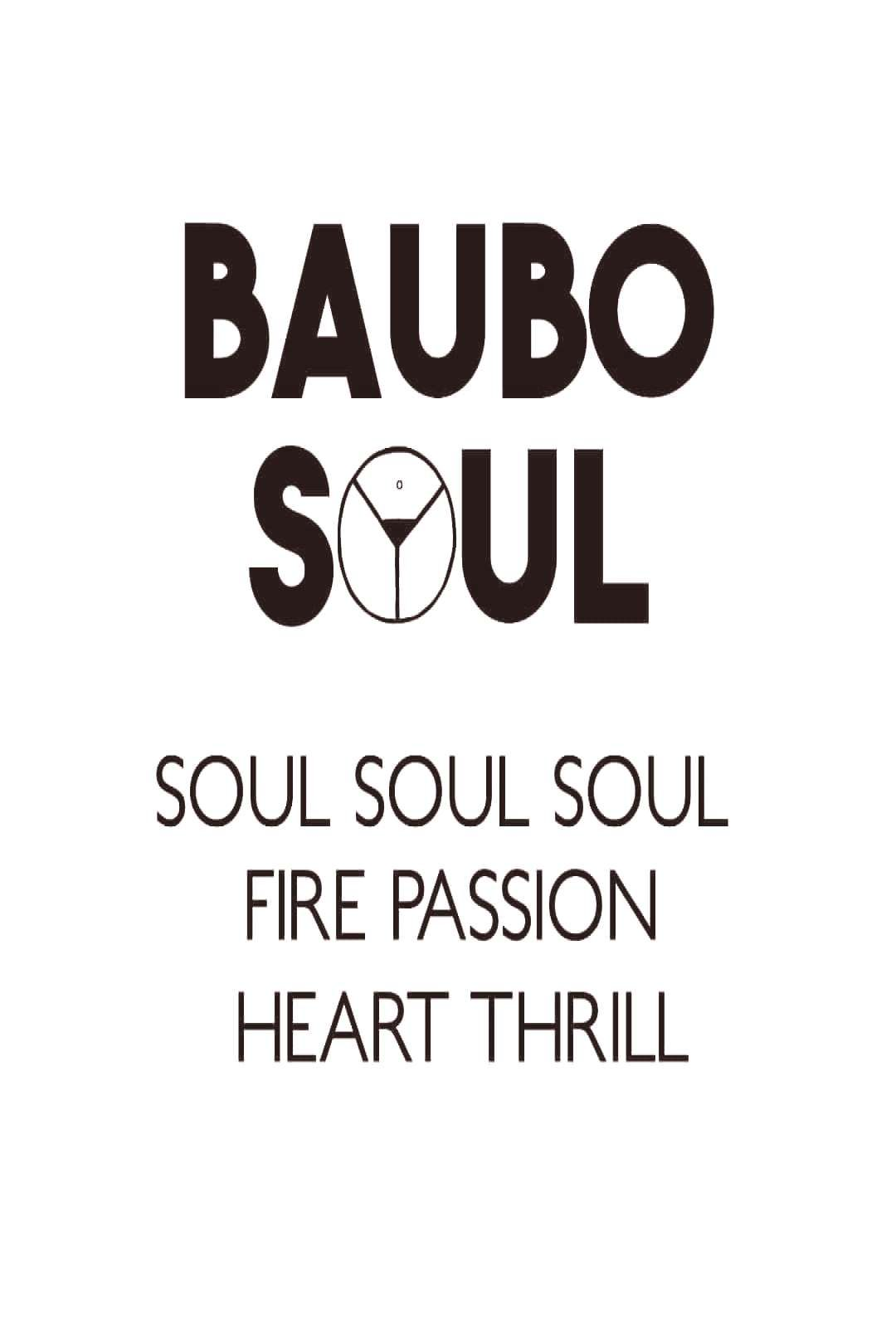 Baubo Soul SOUL SOUL SOUL FIRE PASSION HEART THRILL This is the m