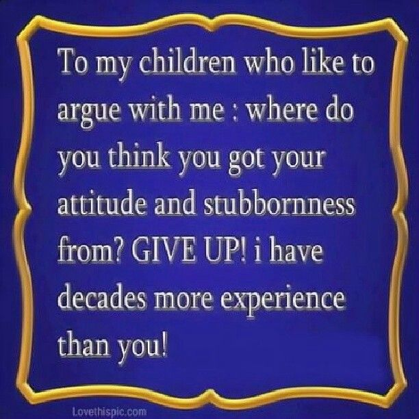 Advice to argumentative children...