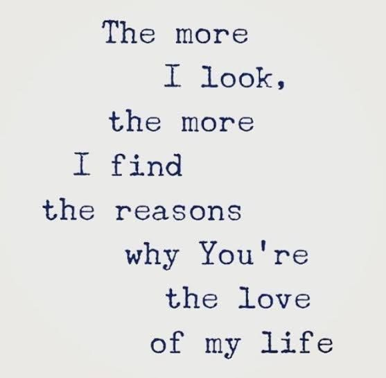 The More I Look The More I Find Reasons Why You Re The Love Of My Life Love Yourself Quotes Boyfriend Quotes Love Quotes