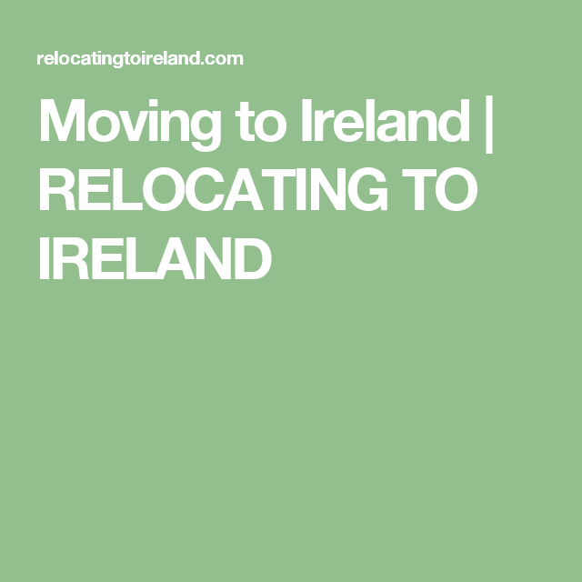 Moving To Ireland With Images Moving To Ireland Ireland Moving