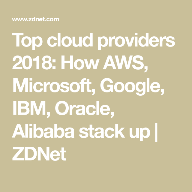 Top cloud providers 2018: How AWS, Microsoft, Google, IBM