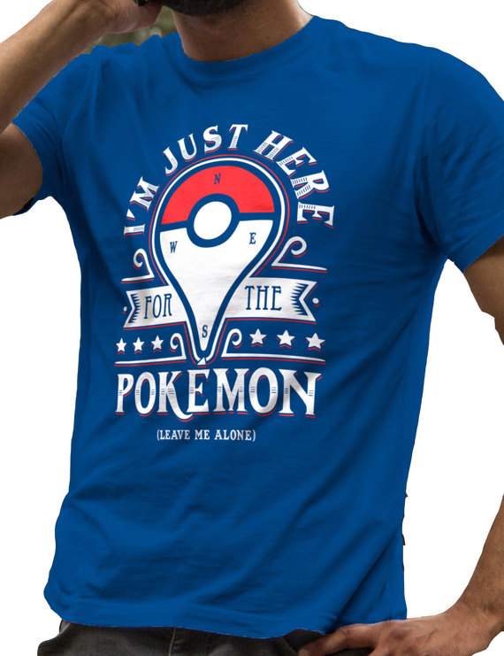 919a01474 I'm Just Here For The Pokemon Go Leave Me Alone by TrendingShirts ...