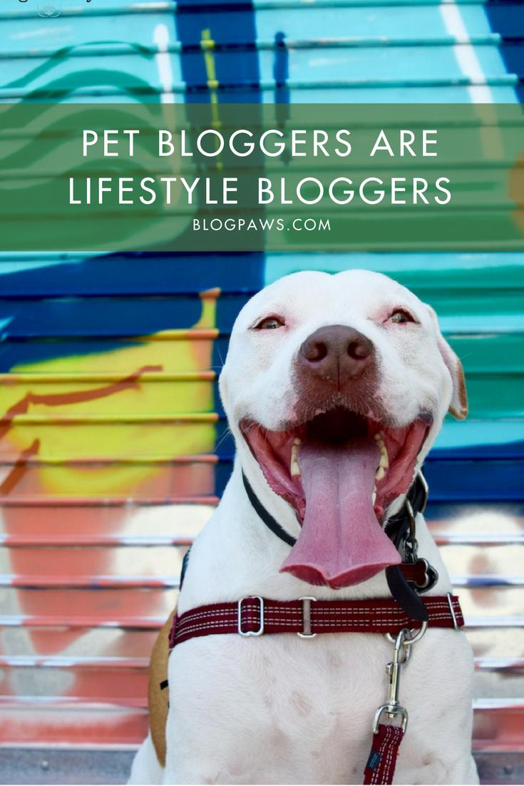 Pet Bloggers Are Lifestyle Bloggers Blogpaws Pets Dog Blog Pet Blog