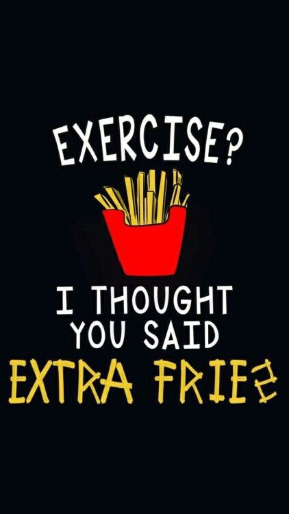 Exercise I Thought You Said Extra Fries Iphone Wallpaper Quotes Funny Funny Phone Wallpaper Funny Quotes Wallpaper