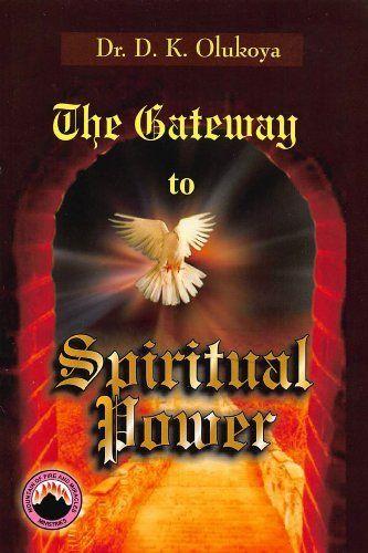The Gateway To Spiritual Power By Dr D K Olukoya Http Www