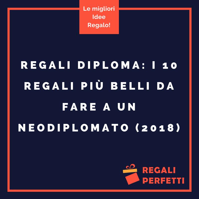 Amato Idee Regalo Diploma: i 10 Regali più Belli per un Neodiplomato AH52