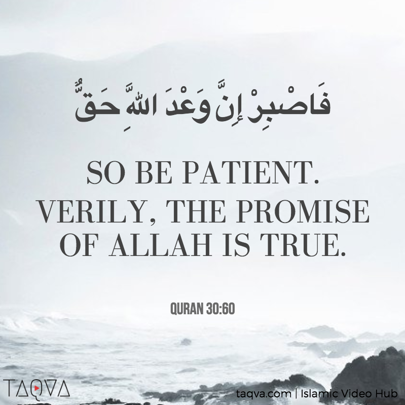 So Be Patient Verily The Promise Of Allah Is True Quran 3060