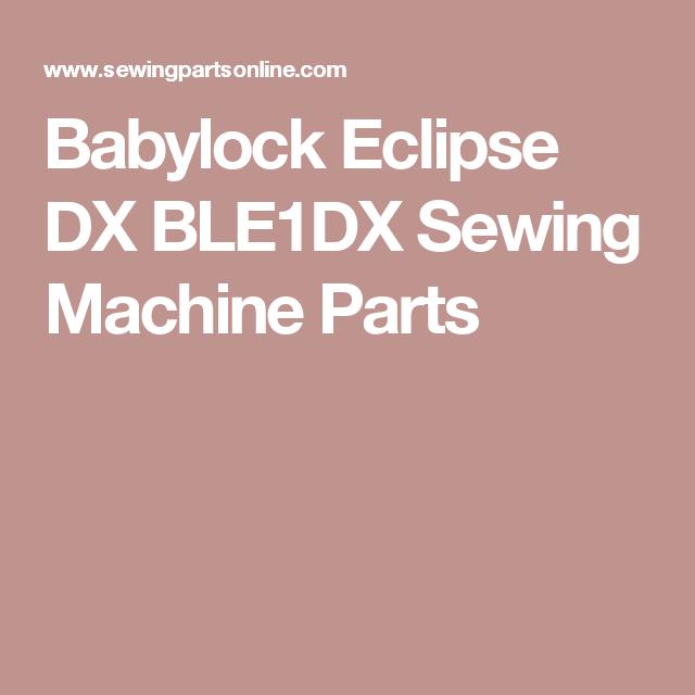 Babylock Eclipse DX BLE40DX Sewing Machine Parts ISew ISew It's Enchanting Babylock Sewing Machine Parts