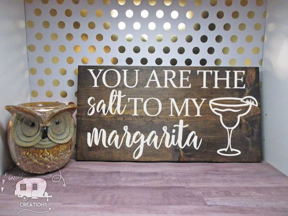 You Are The Salt To My Margarita  Wooden Sign by RusticCamper