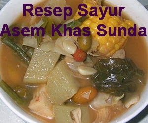 Resep Sayur Asem Khas Sunda Asli Spesial Enak Food Cooking Chicken