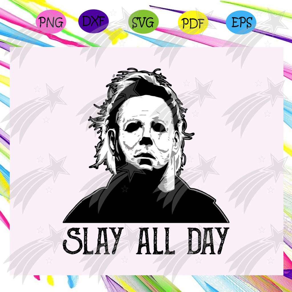 Slay All Day Michael Myers Michael Myers Svg Myers Michael Myers Halloween Trending Svg For Silhou Halloween Everyday Michael Myers Halloween Crafty Moms