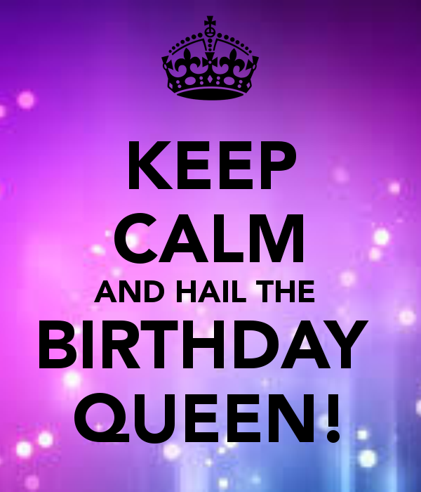 """KEEP CALM AND HAIL THE BIRTHDAY QUEEN """"Phyllis from the"""