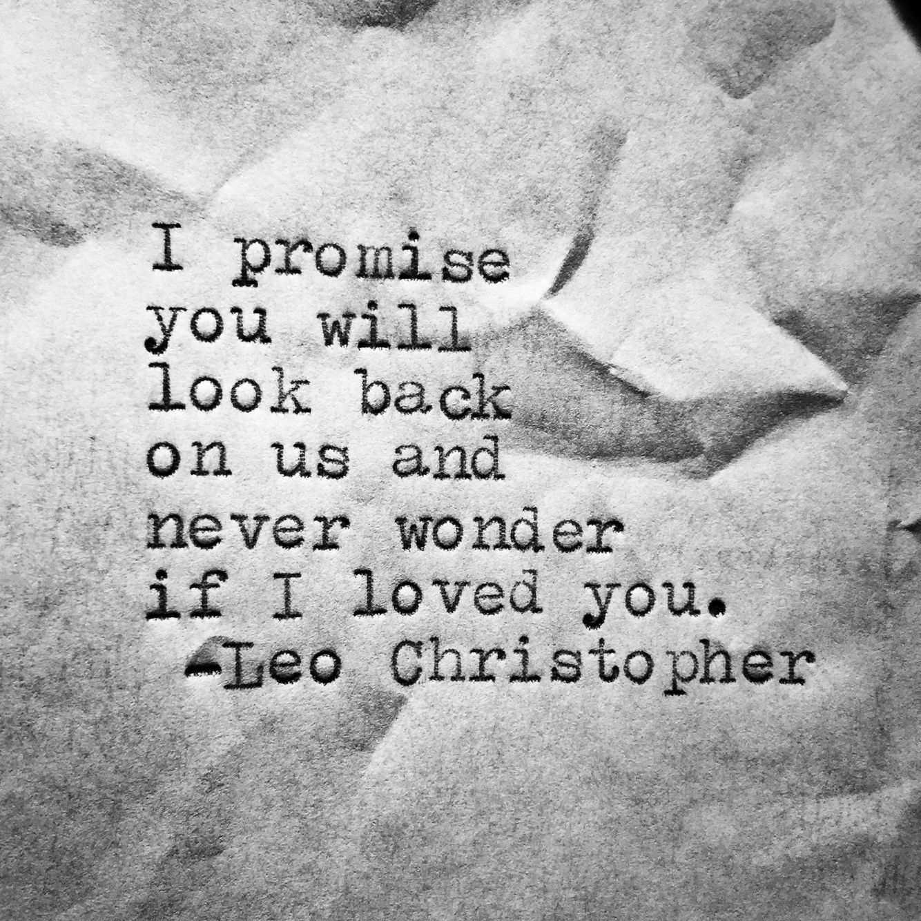 "Love quote idea ""I promise you will look back on us and never wonder if I loved you "" Courtesy of Leo Words"