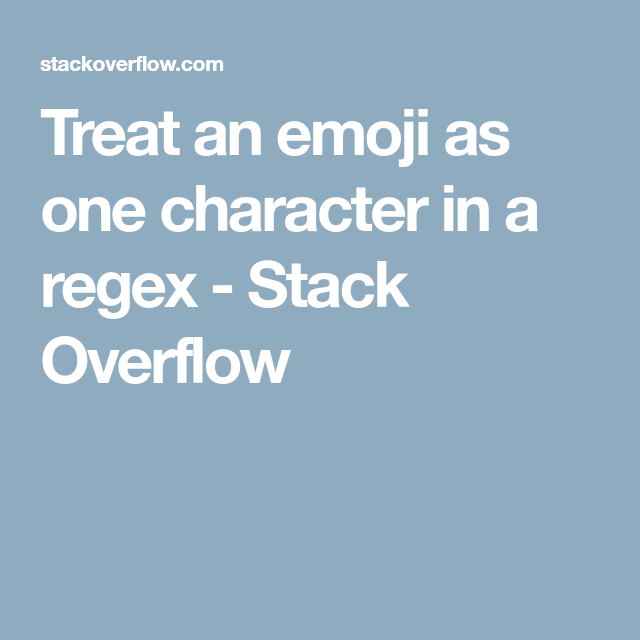 Treat an emoji as one character in a regex - Stack Overflow | Python